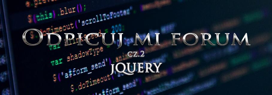 Odpicuj mi forum - cz. 2 - jQuery