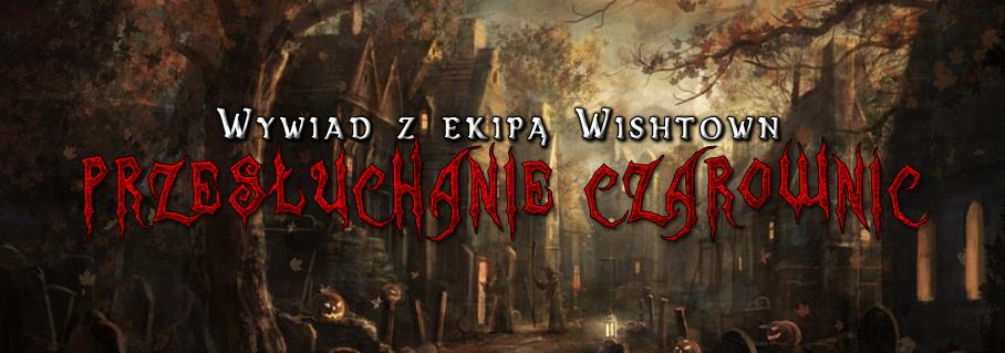 Przesłuchanie czarownic - wywiad z ekipą Wishtown